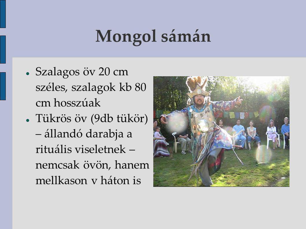 Mongol sámán Tükrök feladata: Távol tartja a gonosz démonokat Visszaveri az ártó szándékot Megmutat mindent, még a titkokat is Fajtái: Han-típusú csiszolt, díszített...