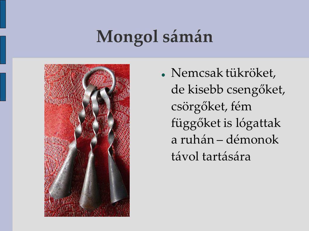 Mongol sámán Nemcsak tükröket, de kisebb csengőket, csörgőket, fém függőket is lógattak a ruhán – démonok távol tartására