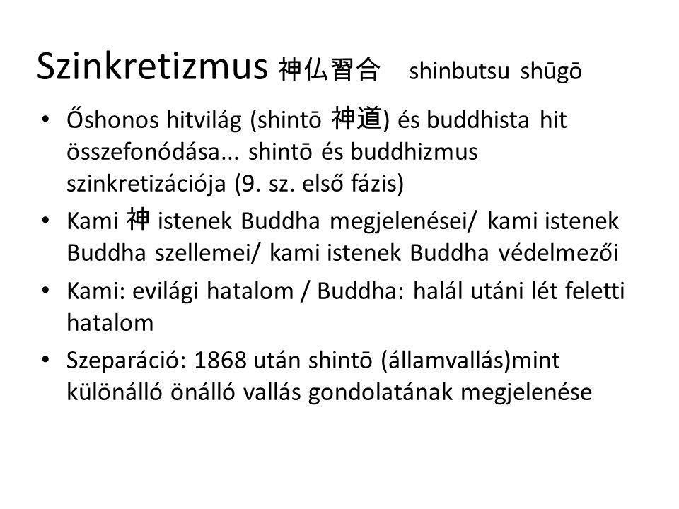 Szinkretizmus 神仏習合 shinbutsu shūgō Őshonos hitvilág (shintō 神道 ) és buddhista hit összefonódása... shintō és buddhizmus szinkretizációja (9. sz. első