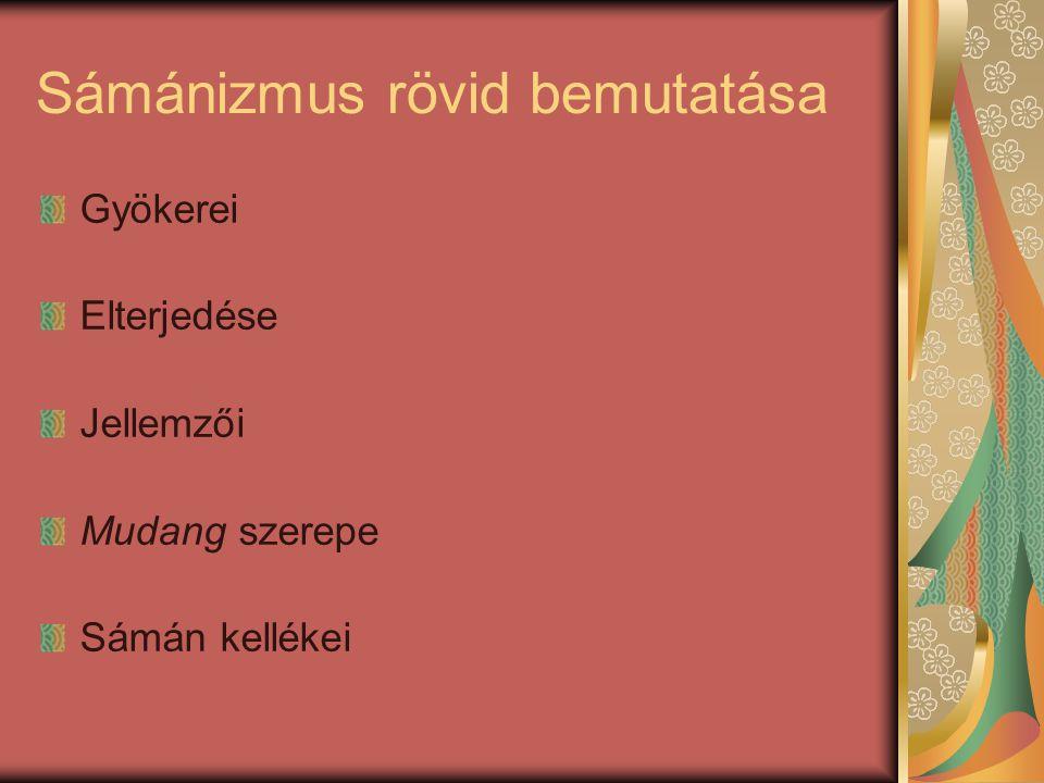 Sámánizmus rövid bemutatása Gyökerei Elterjedése Jellemzői Mudang szerepe Sámán kellékei