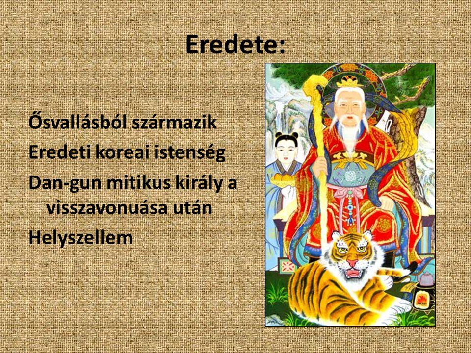 Eredete: Ősvallásból származik Eredeti koreai istenség Dan-gun mitikus király a visszavonuása után Helyszellem