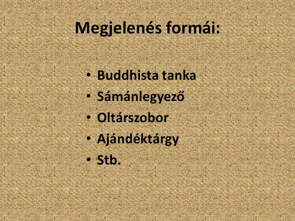Megjelenés formái: Buddhista tanka Sámánlegyező Oltárszobor Ajándéktárgy Stb.