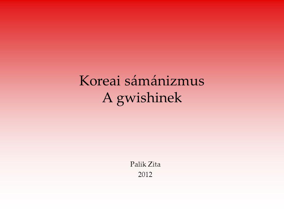 Koreai sámánizmus A gwishinek Palik Zita 2012