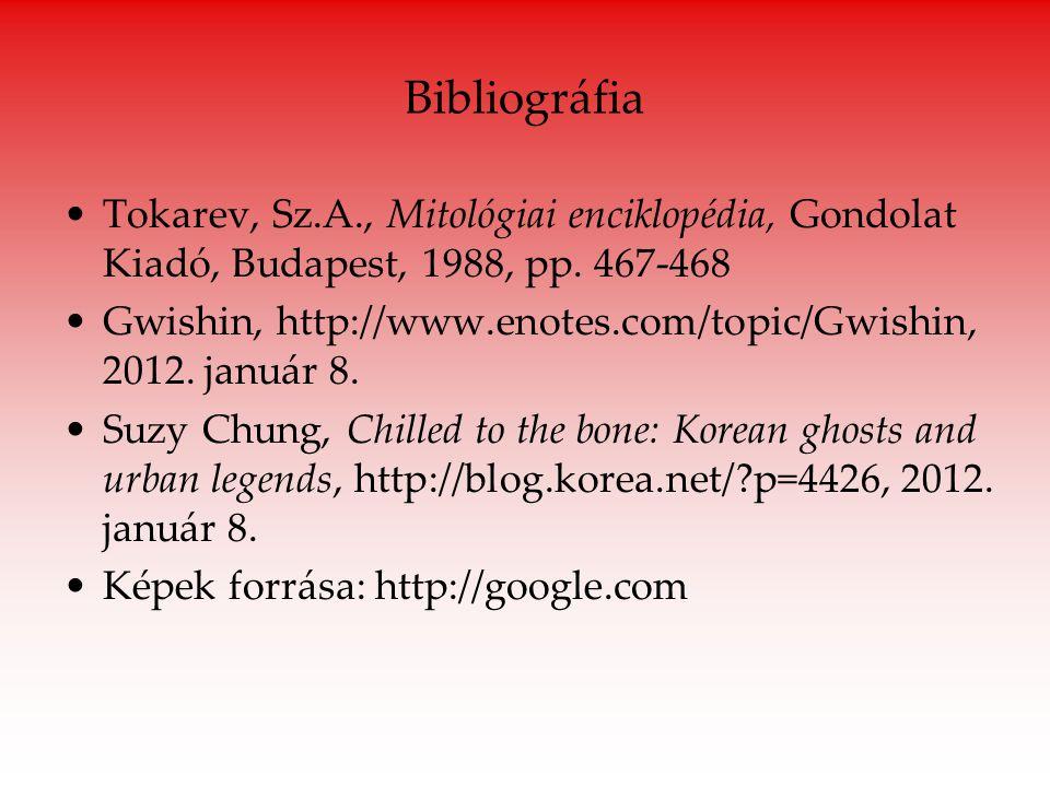 Bibliográfia Tokarev, Sz.A., Mitológiai enciklopédia, Gondolat Kiadó, Budapest, 1988, pp. 467-468 Gwishin, http://www.enotes.com/topic/Gwishin, 2012.