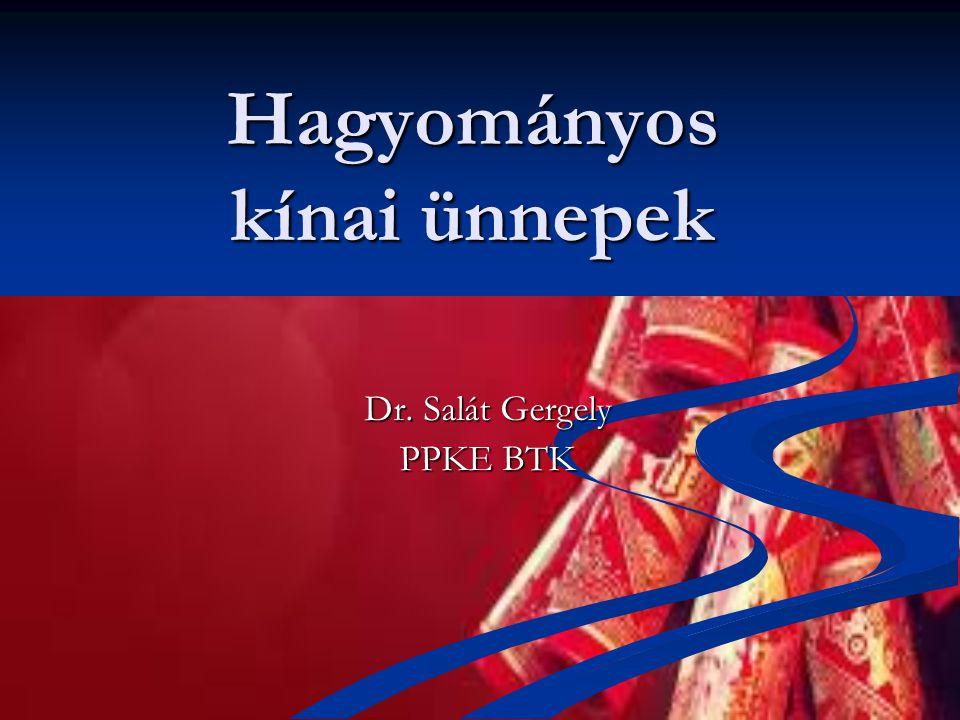 Hagyományos kínai ünnepek Dr. Salát Gergely PPKE BTK