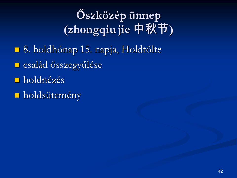 42 Őszközép ünnep (zhongqiu jie 中秋节 ) 8. holdhónap 15. napja, Holdtölte 8. holdhónap 15. napja, Holdtölte család összegyűlése család összegyűlése hold