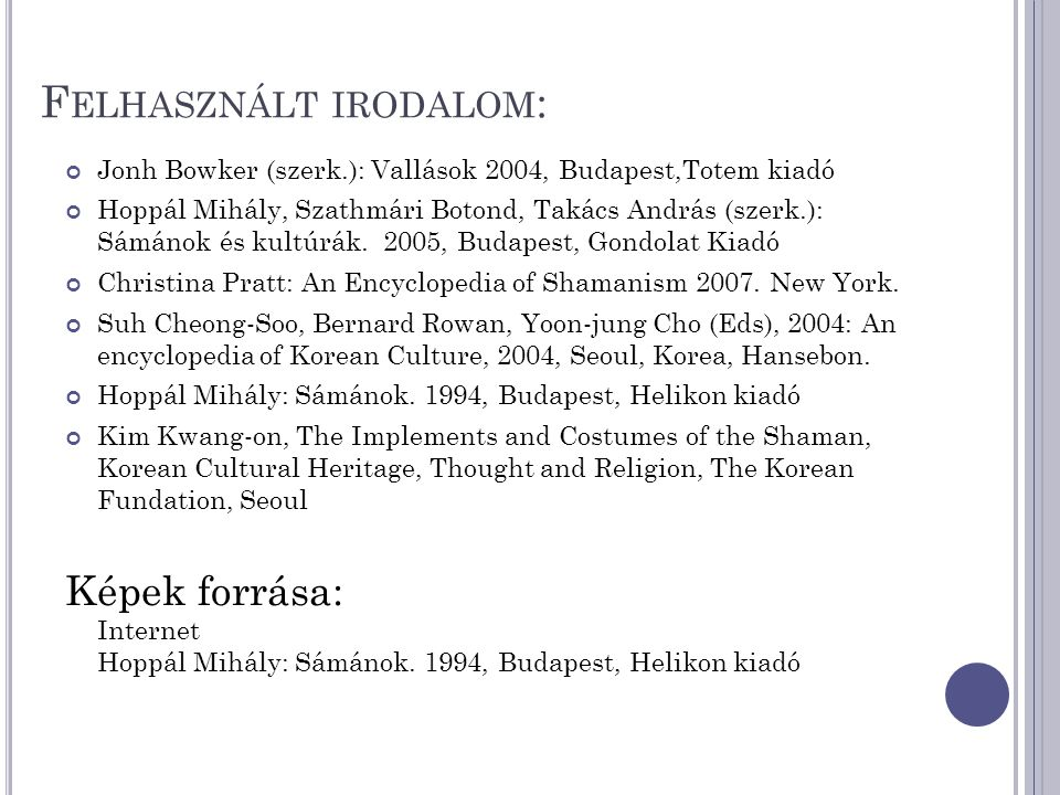 F ELHASZNÁLT IRODALOM : Jonh Bowker (szerk.): Vallások 2004, Budapest,Totem kiadó Hoppál Mihály, Szathmári Botond, Takács András (szerk.): Sámánok és