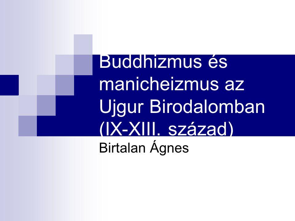 Buddhizmus és manicheizmus az Ujgur Birodalomban (IX-XIII. század) Birtalan Ágnes