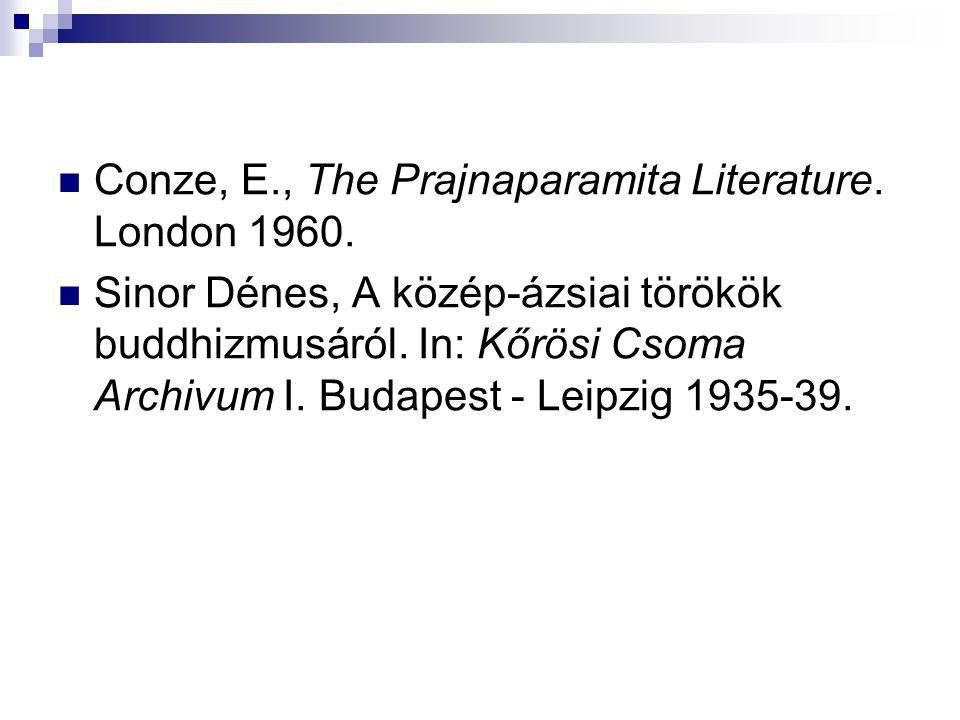 Conze, E., The Prajnaparamita Literature. London 1960. Sinor Dénes, A közép-ázsiai törökök buddhizmusáról. In: Kőrösi Csoma Archivum I. Budapest - Lei