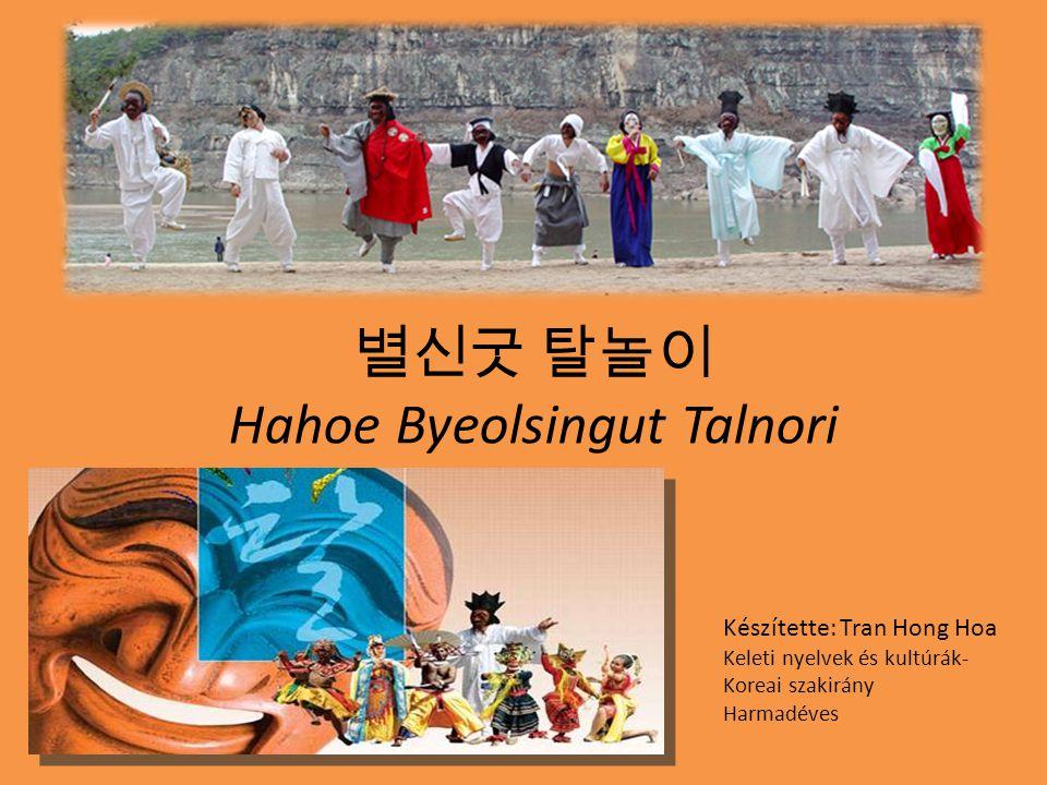 Hivatkozások Hahoe Mask Dance Drama – Forrás: http://www.hahoemask.co.kr/board/index.php?doc=main_eng.php (letöltve: 2013.01.27) http://www.hahoemask.co.kr/board/index.php?doc=main_eng.php Korean Arts - Talnori The Korean Mask Performance – Forrás: http://www.korean-arts.com/about/tal-nori_the_korean_mask_performance.htm (letöltve: 2013.01.27) http://www.korean-arts.com/about/tal-nori_the_korean_mask_performance.htm Intangible Cultural Heritage of Korea – Tal and Talchum (2011) (89.o.- 105.o)