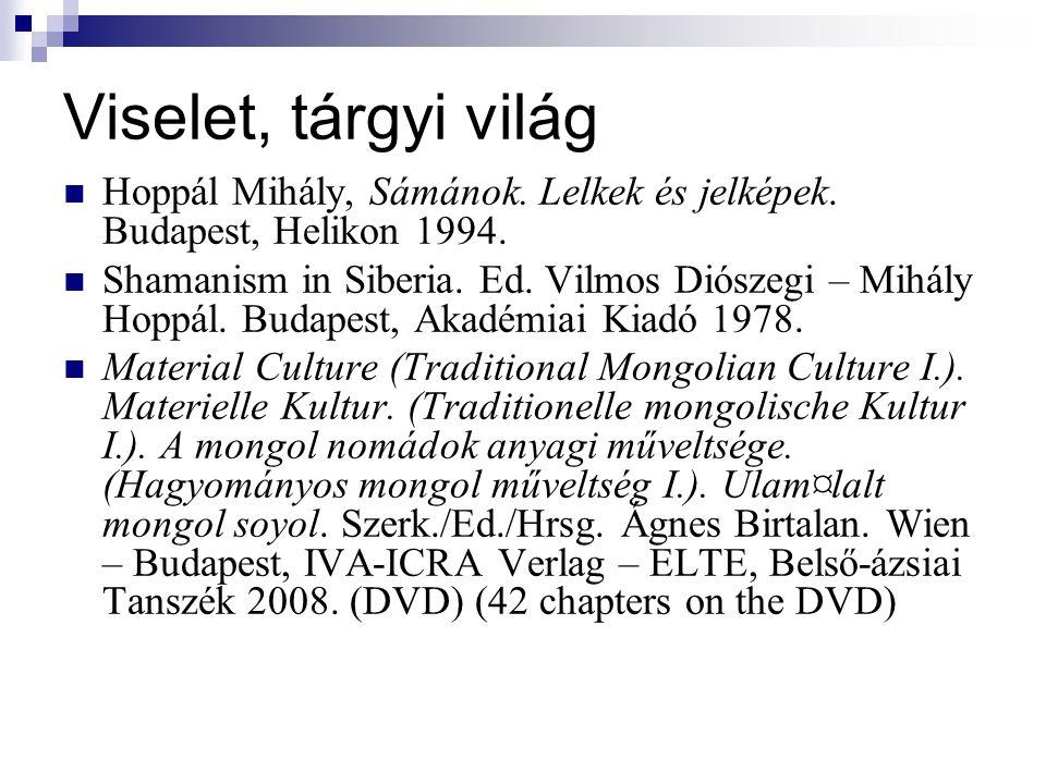Viselet, tárgyi világ Hoppál Mihály, Sámánok. Lelkek és jelképek. Budapest, Helikon 1994. Shamanism in Siberia. Ed. Vilmos Diószegi – Mihály Hoppál. B