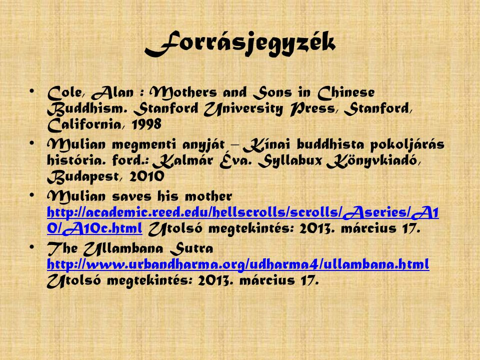 Forrásjegyzék Cole, Alan : Mothers and Sons in Chinese Buddhism. Stanford University Press, Stanford, California, 1998 Mulian megmenti anyját – Kínai