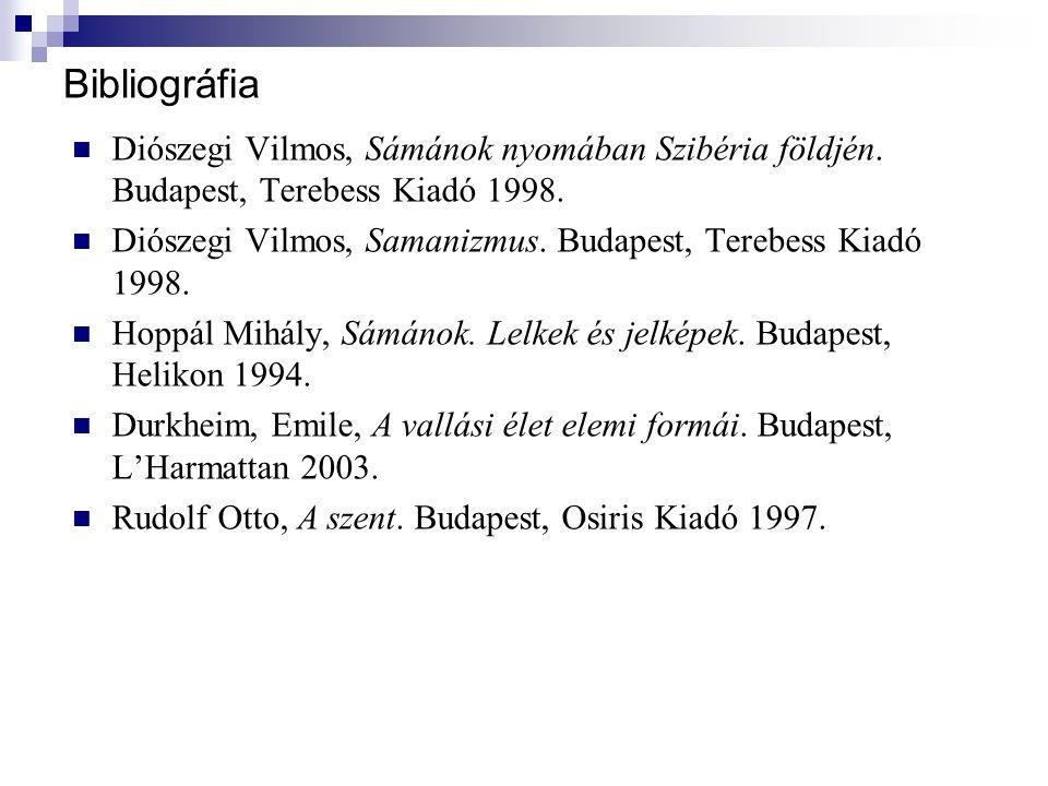 Bibliográfia Diószegi Vilmos, Sámánok nyomában Szibéria földjén. Budapest, Terebess Kiadó 1998. Diószegi Vilmos, Samanizmus. Budapest, Terebess Kiadó