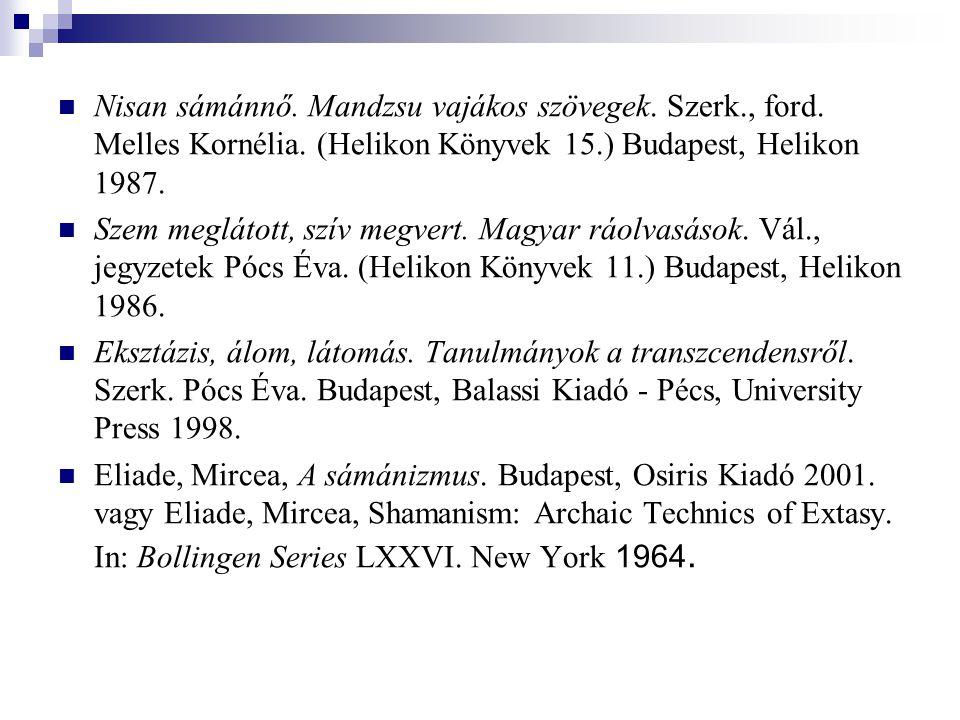 Nisan sámánnő. Mandzsu vajákos szövegek. Szerk., ford. Melles Kornélia. (Helikon Könyvek 15.) Budapest, Helikon 1987. Szem meglátott, szív megvert. Ma