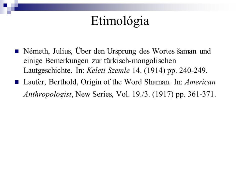 Etimológia Németh, Julius, Über den Ursprung des Wortes šaman und einige Bemerkungen zur türkisch-mongolischen Lautgeschichte.
