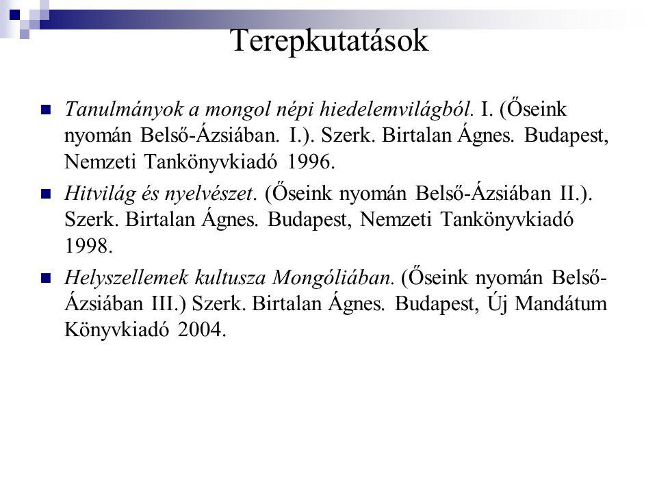 Terepkutatások Tanulmányok a mongol népi hiedelemvilágból.