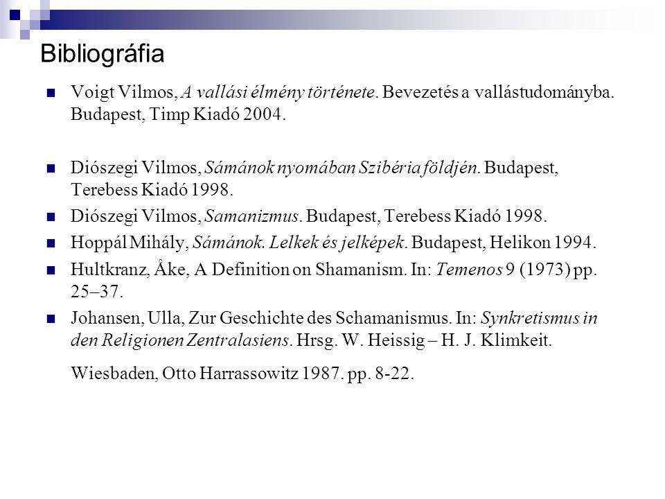 Bibliográfia Voigt Vilmos, A vallási élmény története. Bevezetés a vallástudományba. Budapest, Timp Kiadó 2004. Diószegi Vilmos, Sámánok nyomában Szib