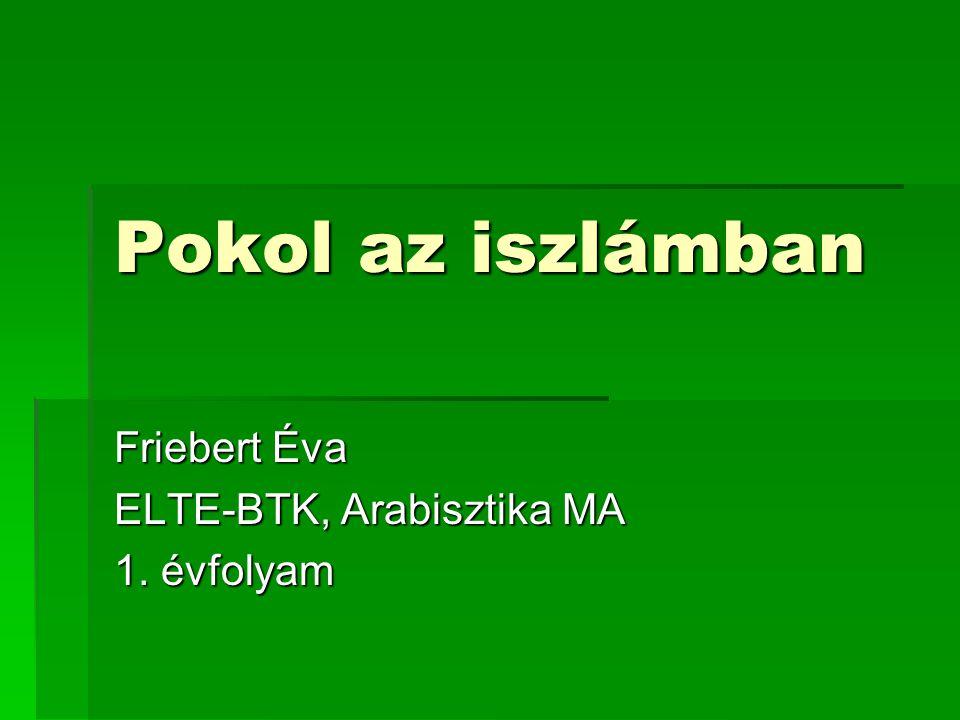 Pokol az iszlámban Friebert Éva ELTE-BTK, Arabisztika MA 1. évfolyam