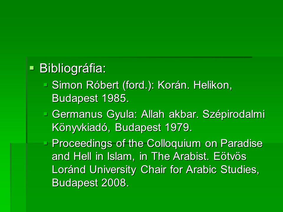  Bibliográfia:  Simon Róbert (ford.): Korán. Helikon, Budapest 1985.  Germanus Gyula: Allah akbar. Szépirodalmi Könyvkiadó, Budapest 1979.  Procee