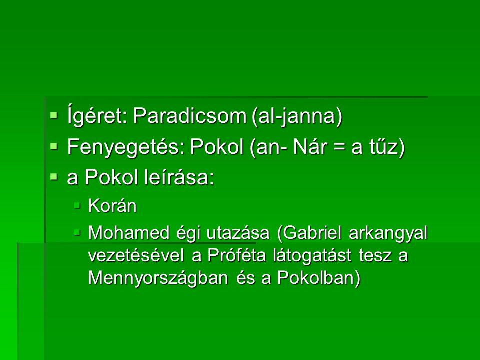  Ígéret: Paradicsom (al-janna)  Fenyegetés: Pokol (an- Nár = a tűz)  a Pokol leírása:  Korán  Mohamed égi utazása (Gabriel arkangyal vezetésével