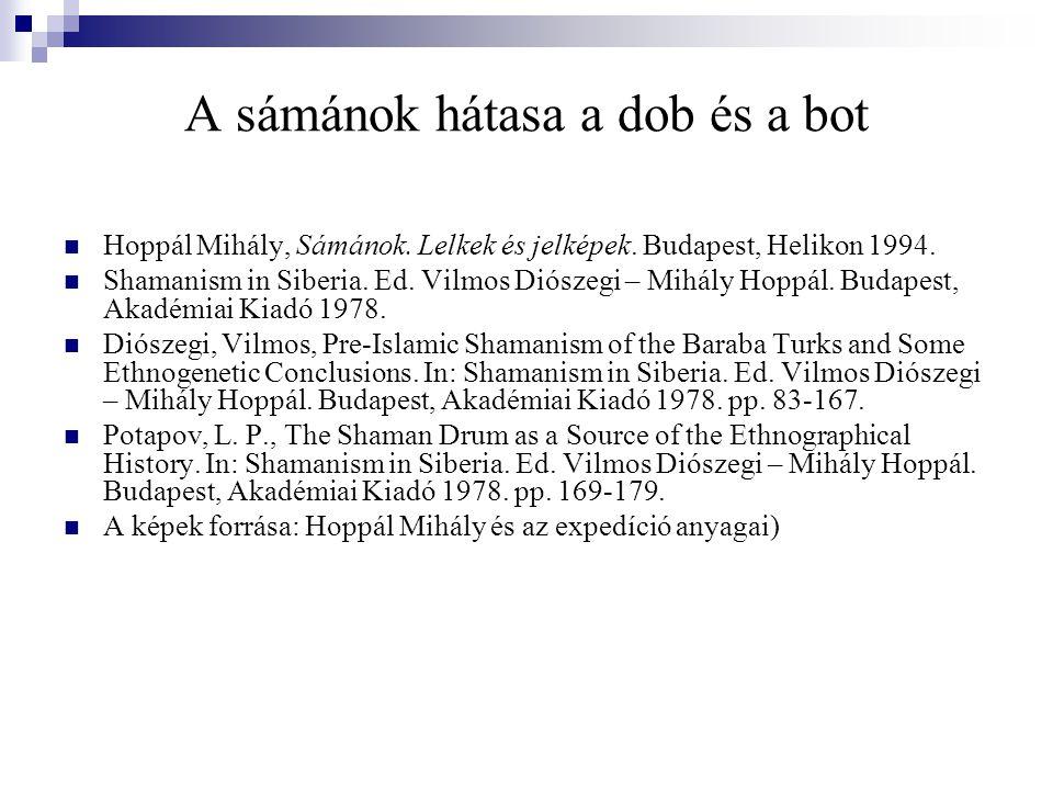 A sámánok hátasa a dob és a bot Hoppál Mihály, Sámánok. Lelkek és jelképek. Budapest, Helikon 1994. Shamanism in Siberia. Ed. Vilmos Diószegi – Mihály