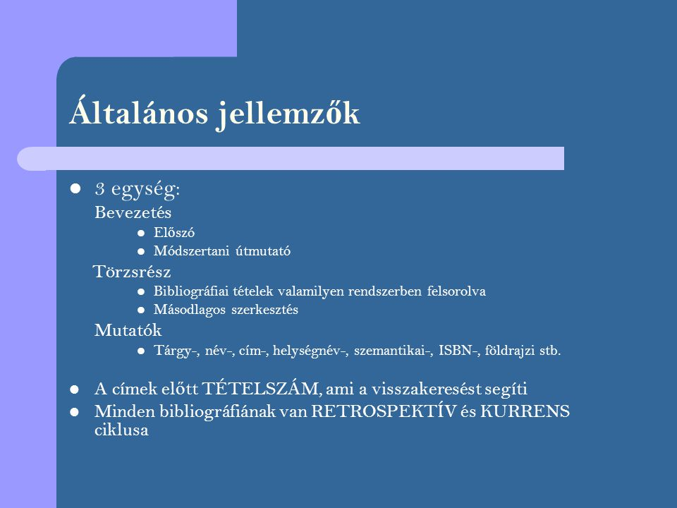 Típusai Egyetemes~ Nemzeti~ Általános~ Szak~ Személyi~ Életrajzi~ Helytörténeti~ Annotált~ Ajánló~ Rejtett~ Másodfokú~