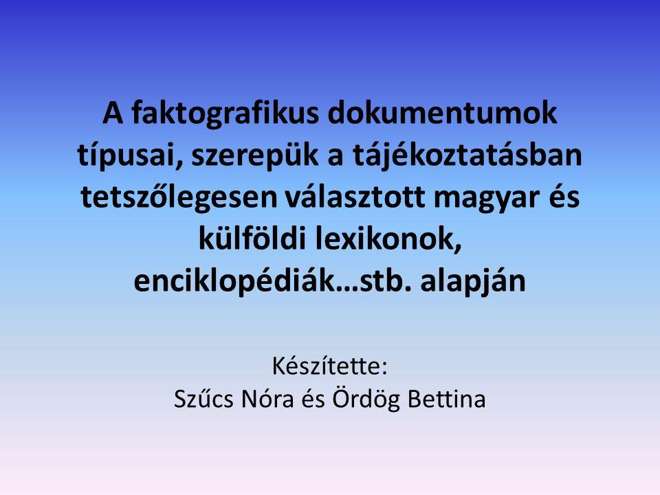 faktografikus/primer/tényközlő dokumentum:  elsődleges tájékoztató eszközeink  fact='tény' szóból származik Fajtái: enciklopédia lexikon szótár életrajzi lexikonok adattárak egyéb segédletek és adattárak