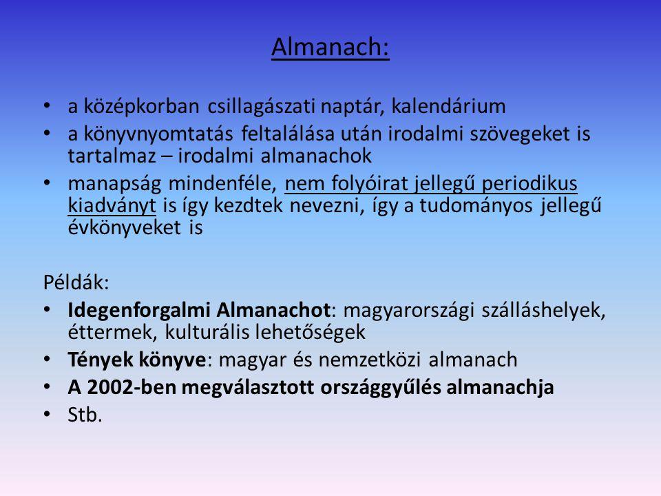 Almanach: a középkorban csillagászati naptár, kalendárium a könyvnyomtatás feltalálása után irodalmi szövegeket is tartalmaz – irodalmi almanachok man