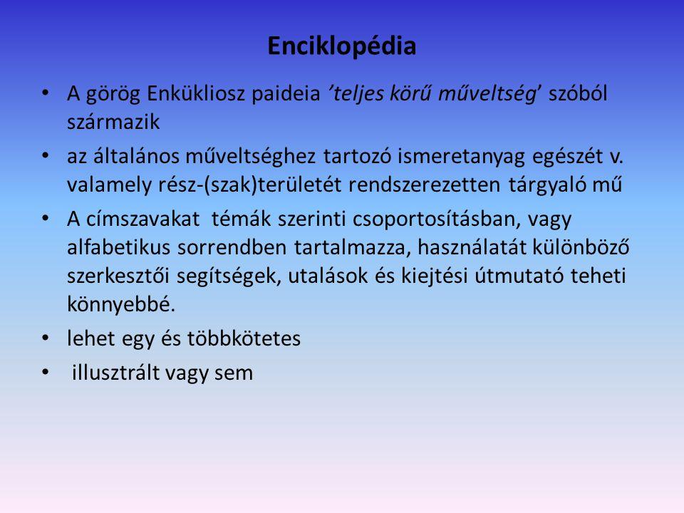 Példák: Britannica Hungarica – Világenciklopédia o 20 kötet o Szócikkei alfabetikus sorrendben o Kereszthivatkozások (Lásd; Lásd még; vö.) o Számos szócikk végén bibliográfia o Lap tetején kiemelve az első és utolsó szócikk címszava o A magyar kiadásba pluszként felvett szócikkek listája a kötet végén Cambridge Enciklopédia o 2 kötet o Nemzetközi és korszerű ismeretanyag o Alfabetikus rend o Kereszthivatkozások o Lap tetején az oldalak első és utolsó címszava