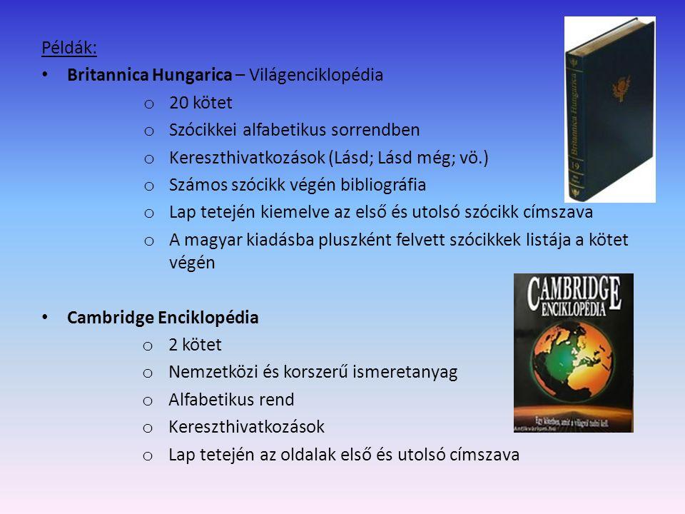 The Encyclopaedia Britannica o 24 kötet o abc-s rend o Lap tetején az oldal kezdő és záró szócikkei o Utalók, kereszthivatkozások o Tiszta, áttekinthető szerkesztés o bibliográfia o Illusztrált o 24.