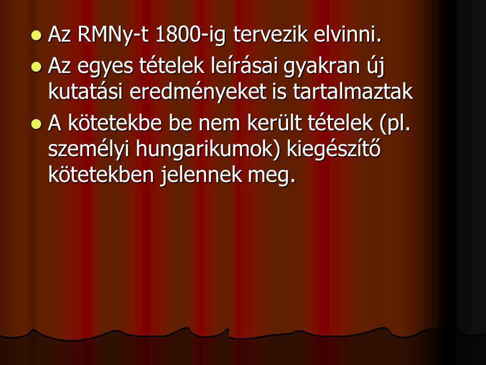 Az RMNy-t 1800-ig tervezik elvinni. Az RMNy-t 1800-ig tervezik elvinni. Az egyes tételek leírásai gyakran új kutatási eredményeket is tartalmaztak Az
