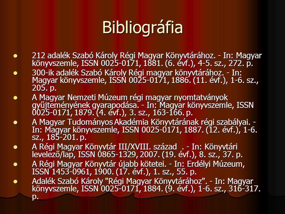 Bibliográfia 212 adalék Szabó Károly Régi Magyar Könyvtárához. - In: Magyar könyvszemle, ISSN 0025-0171, 1881. (6. évf.), 4-5. sz., 272. p. 212 adalék