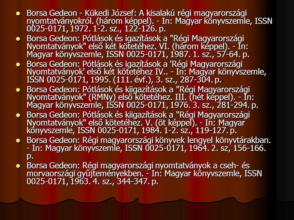 Borsa Gedeon - Kükedi József: A kisalakú régi magyarországi nyomtatványokról. (három képpel). - In: Magyar könyvszemle, ISSN 0025-0171, 1972. 1-2. sz.