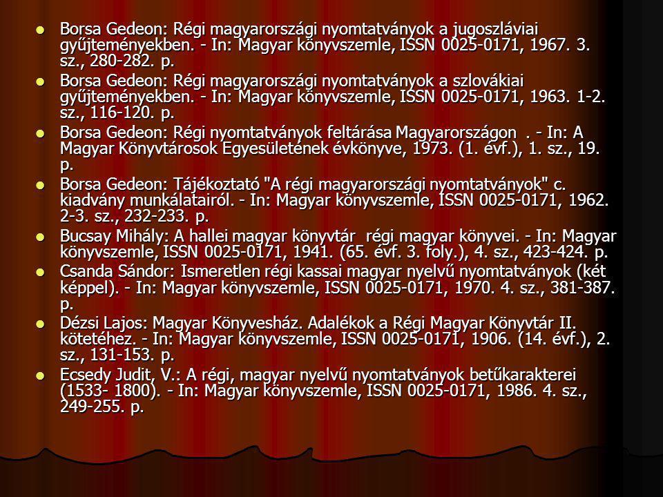 Borsa Gedeon: Régi magyarországi nyomtatványok a jugoszláviai gyűjteményekben. - In: Magyar könyvszemle, ISSN 0025-0171, 1967. 3. sz., 280-282. p. Bor