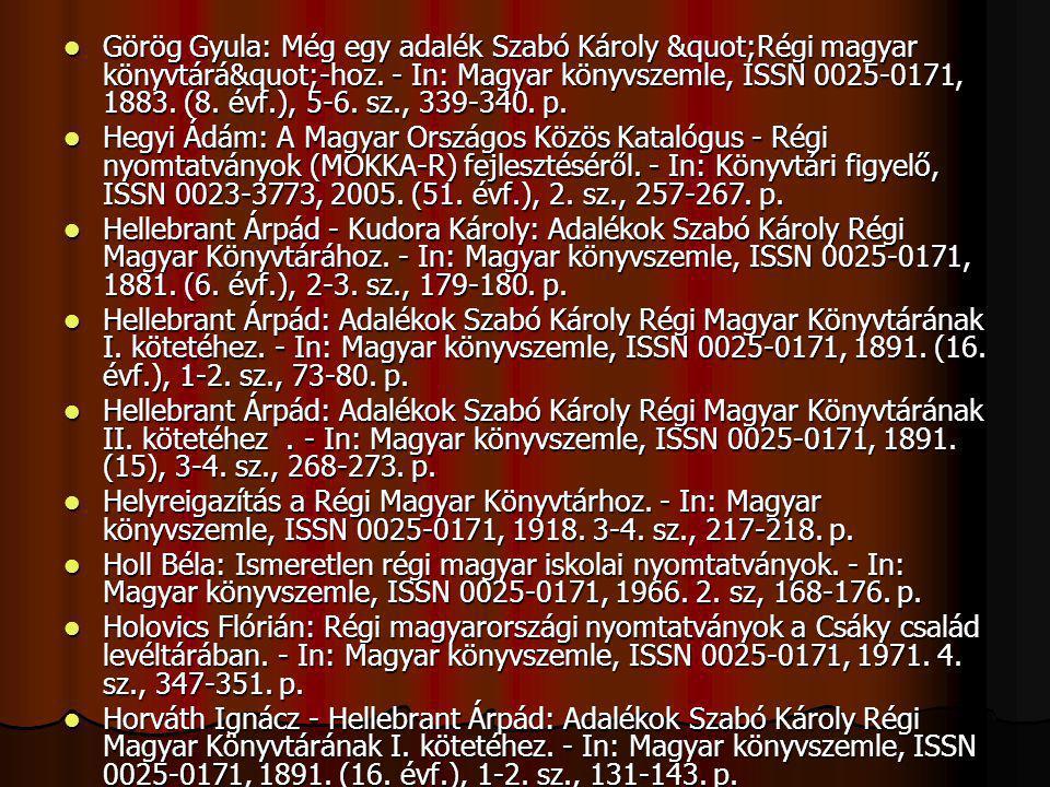 """Görög Gyula: Még egy adalék Szabó Károly """"Régi magyar könyvtárá""""-hoz. - In: Magyar könyvszemle, ISSN 0025-0171, 1883. (8. évf.), 5-6. sz., 3"""