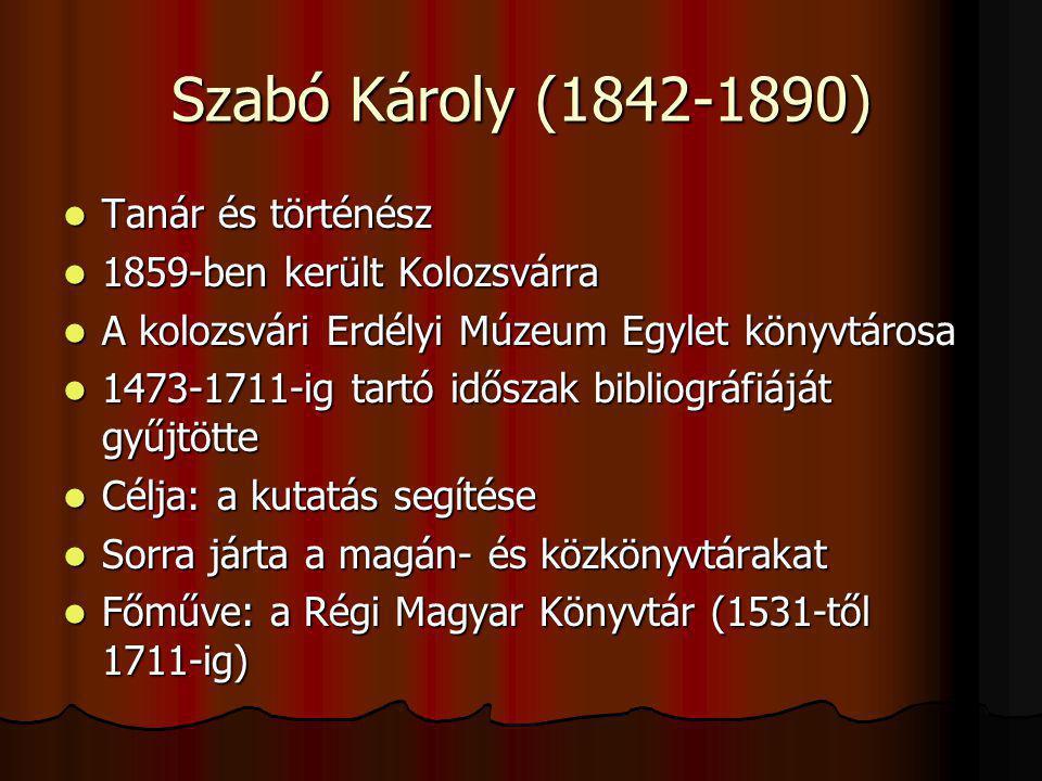 Szabó Károly (1842-1890) Tanár és történész Tanár és történész 1859-ben került Kolozsvárra 1859-ben került Kolozsvárra A kolozsvári Erdélyi Múzeum Egy