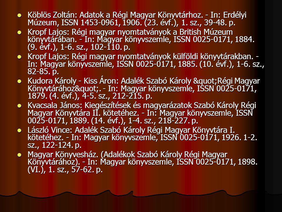 Köblös Zoltán: Adatok a Régi Magyar Könyvtárhoz. - In: Erdélyi Múzeum, ISSN 1453-0961, 1906. (23. évf.), 1. sz., 39-48. p. Köblös Zoltán: Adatok a Rég