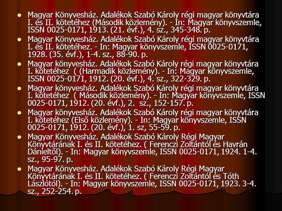 Magyar Könyvesház. Adalékok Szabó Károly régi magyar könyvtára I. és II. kötetéhez (Második közlemény). - In: Magyar könyvszemle, ISSN 0025-0171, 1913
