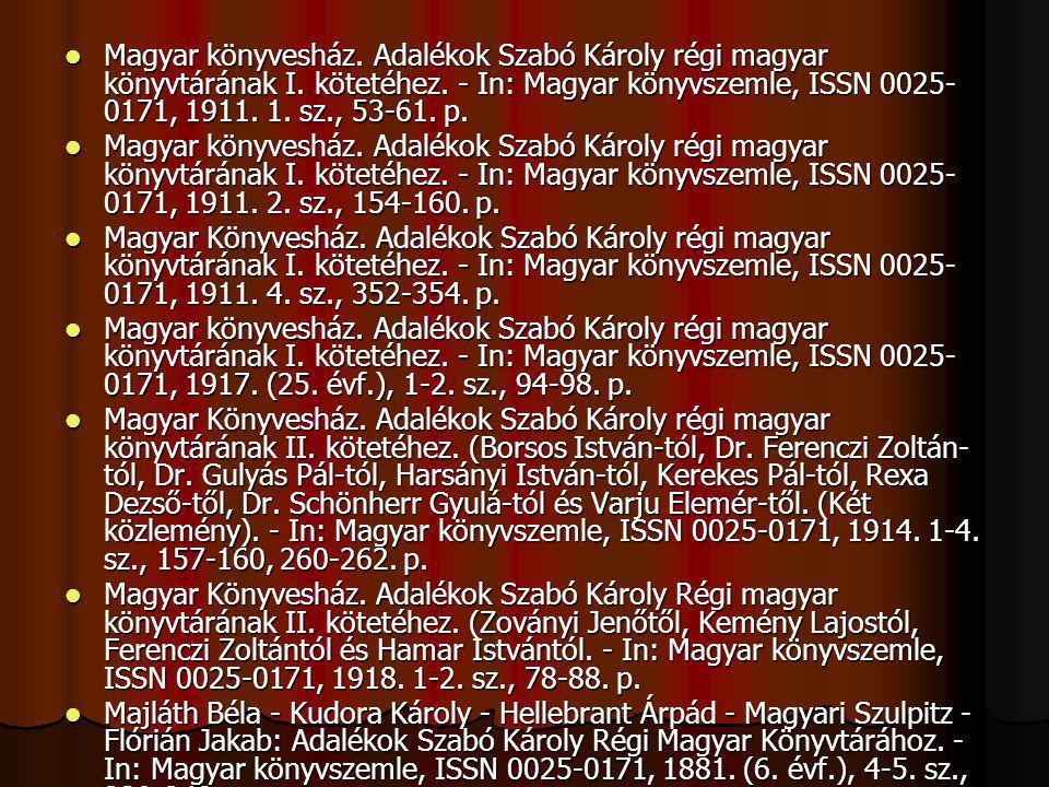 Magyar könyvesház. Adalékok Szabó Károly régi magyar könyvtárának I. kötetéhez. - In: Magyar könyvszemle, ISSN 0025- 0171, 1911. 1. sz., 53-61. p. Mag