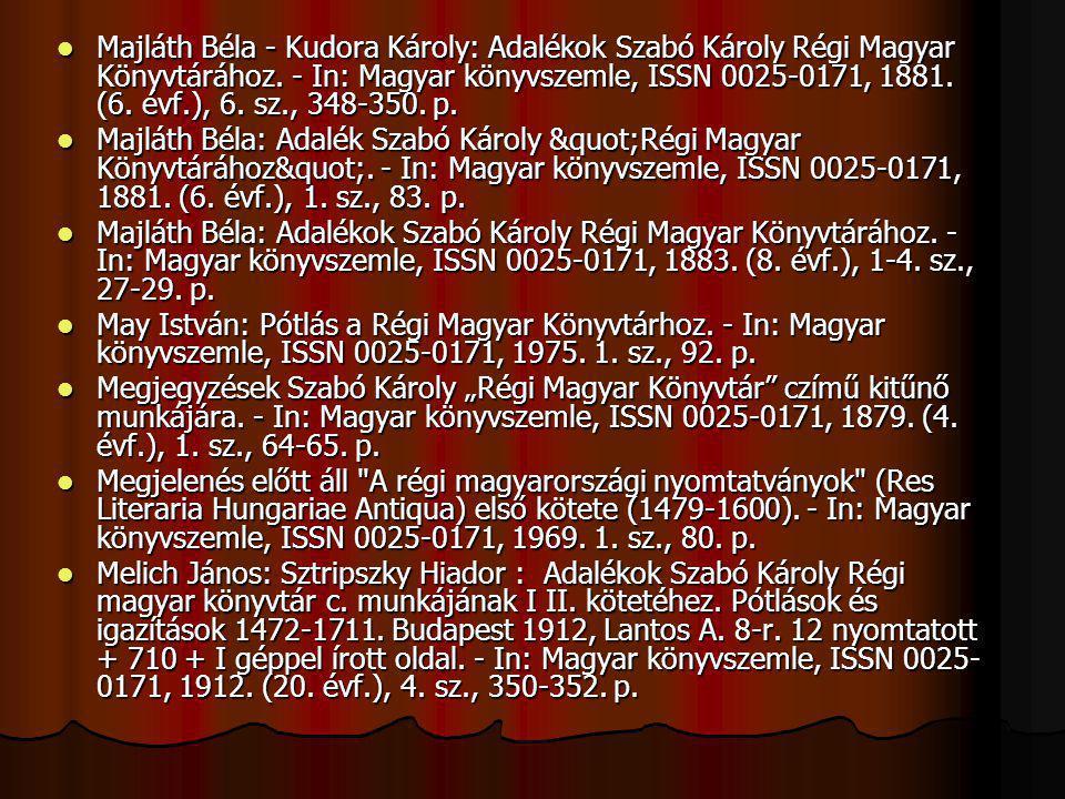 Majláth Béla - Kudora Károly: Adalékok Szabó Károly Régi Magyar Könyvtárához. - In: Magyar könyvszemle, ISSN 0025-0171, 1881. (6. évf.), 6. sz., 348-3