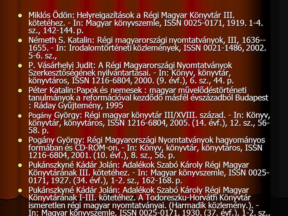 Miklós Ödön: Helyreigazítások a Régi Magyar Könyvtár III. kötetéhez. - In: Magyar könyvszemle, ISSN 0025-0171, 1919. 1-4. sz., 142-144. p. Miklós Ödön