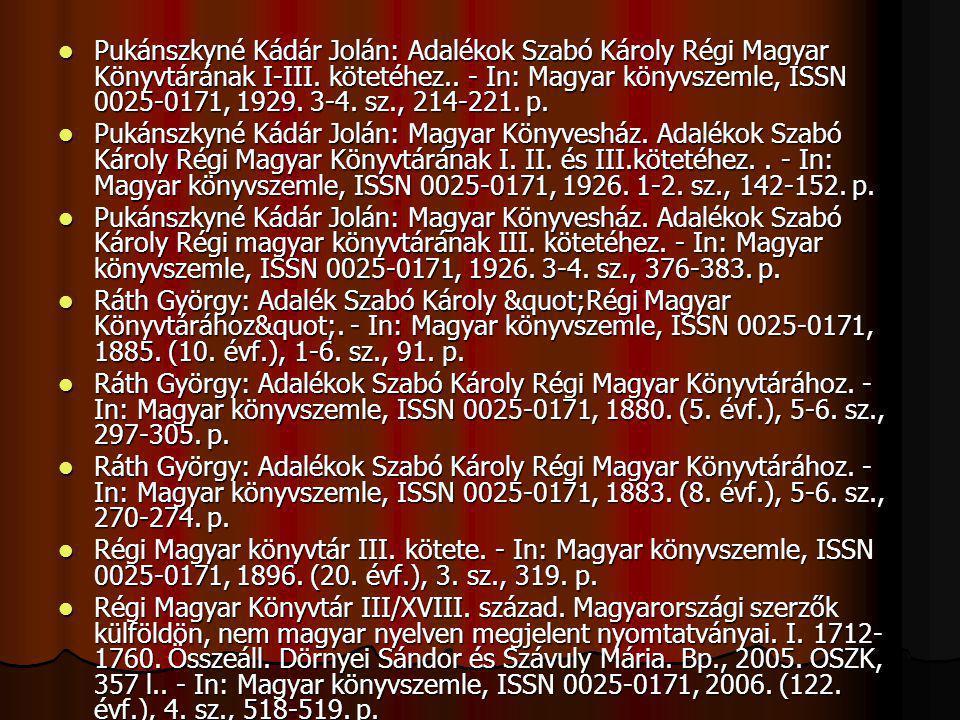 Pukánszkyné Kádár Jolán: Adalékok Szabó Károly Régi Magyar Könyvtárának I-III. kötetéhez.. - In: Magyar könyvszemle, ISSN 0025-0171, 1929. 3-4. sz., 2