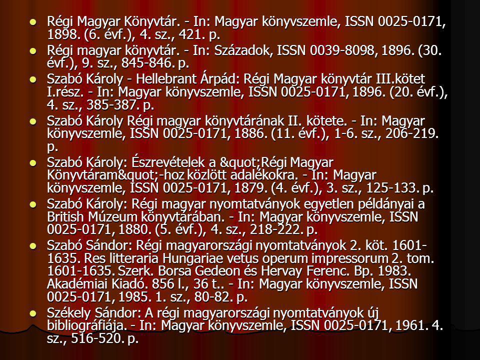Régi Magyar Könyvtár. - In: Magyar könyvszemle, ISSN 0025-0171, 1898. (6. évf.), 4. sz., 421. p. Régi Magyar Könyvtár. - In: Magyar könyvszemle, ISSN