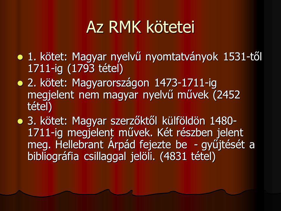 Az RMK kötetei 1. kötet: Magyar nyelvű nyomtatványok 1531-től 1711-ig (1793 tétel) 1. kötet: Magyar nyelvű nyomtatványok 1531-től 1711-ig (1793 tétel)