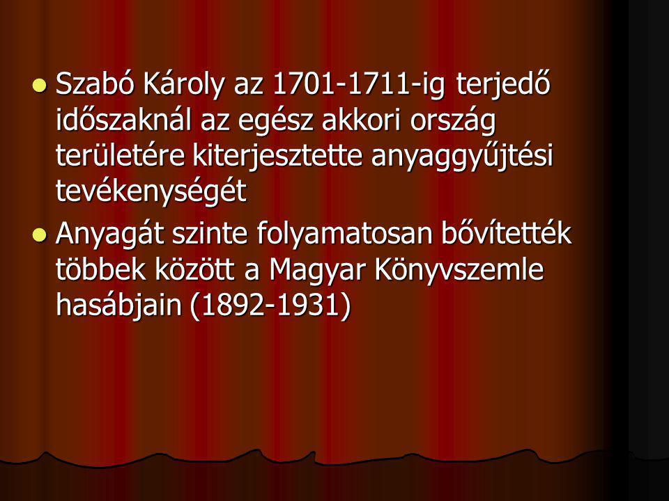 Szabó Károly az 1701-1711-ig terjedő időszaknál az egész akkori ország területére kiterjesztette anyaggyűjtési tevékenységét Szabó Károly az 1701-1711