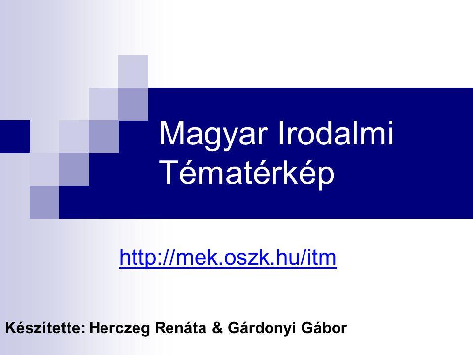 Magyar Irodalmi Tématérkép http://mek.oszk.hu/itm Készítette: Herczeg Renáta & Gárdonyi Gábor