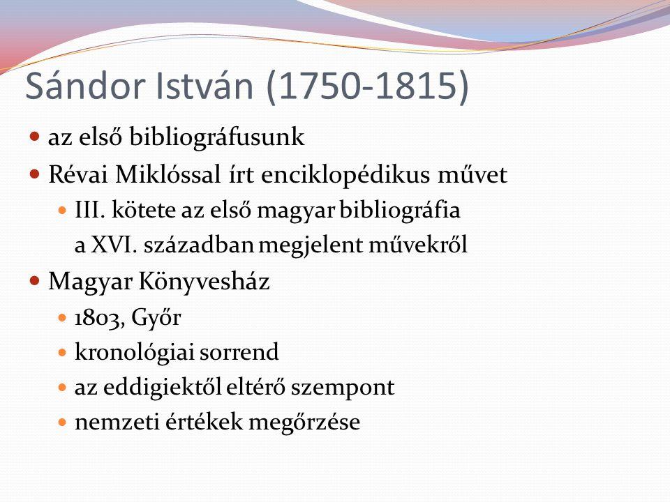 Sándor István (1750-1815) az első bibliográfusunk Révai Miklóssal írt enciklopédikus művet III.
