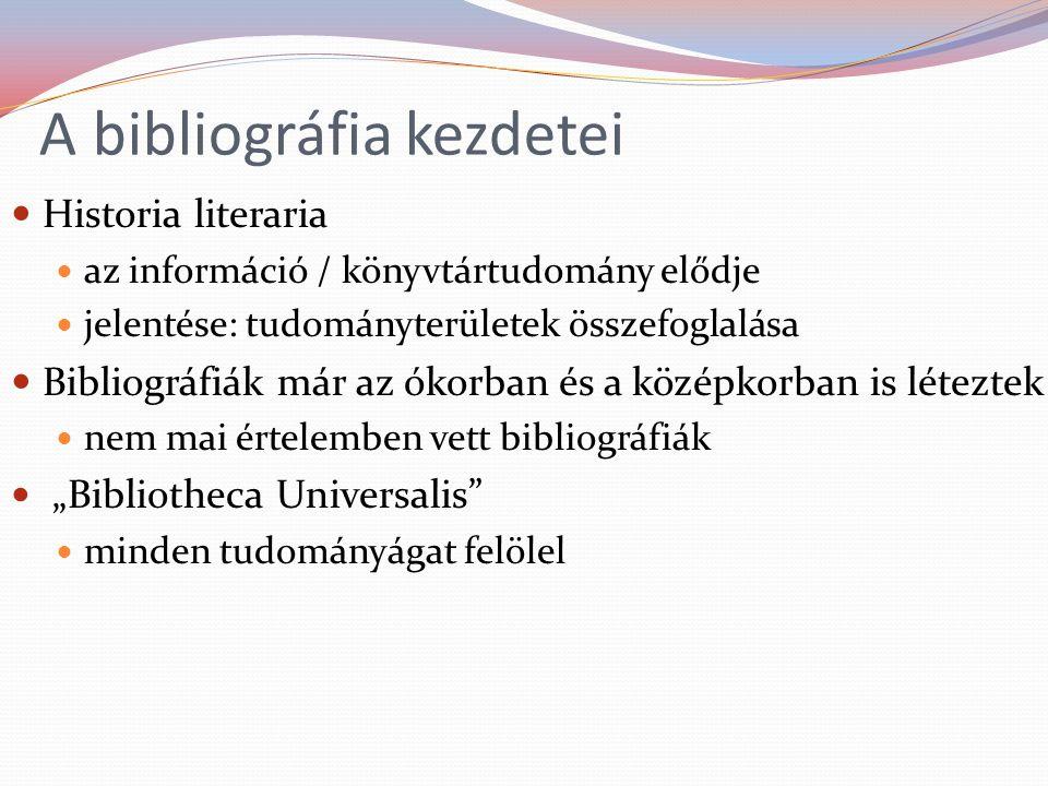 """A bibliográfia kezdetei Historia literaria az információ / könyvtártudomány elődje jelentése: tudományterületek összefoglalása Bibliográfiák már az ókorban és a középkorban is léteztek nem mai értelemben vett bibliográfiák """"Bibliotheca Universalis minden tudományágat felölel"""