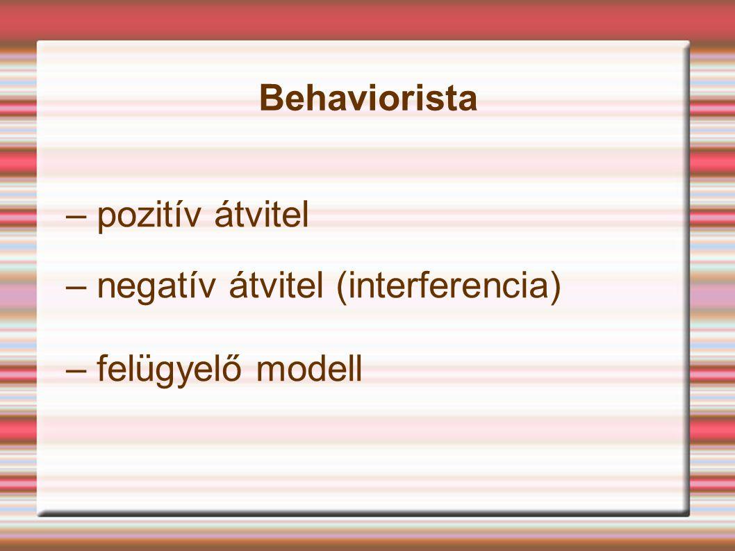Behaviorista – pozitív átvitel – negatív átvitel (interferencia) – felügyelő modell