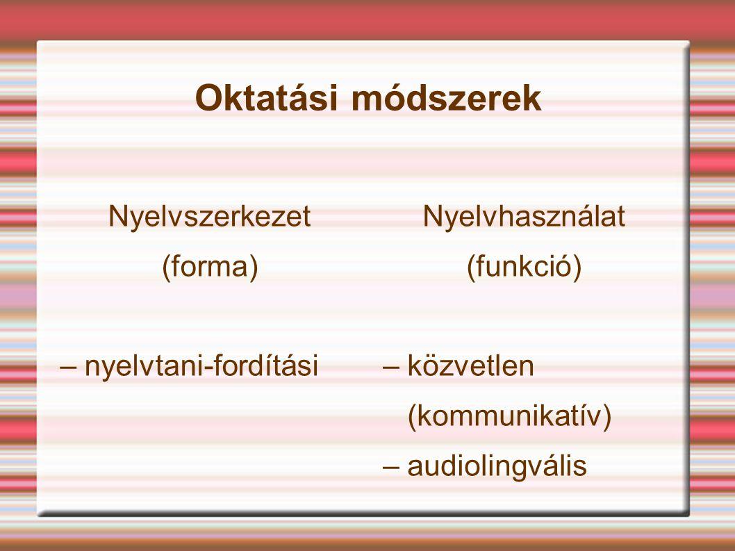 Oktatási módszerek Nyelvszerkezet (forma) – nyelvtani-fordítási Nyelvhasználat (funkció) – közvetlen (kommunikatív) – audiolingvális